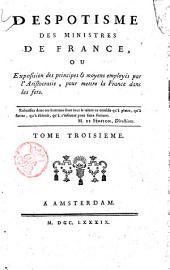 Despotisme des ministres de France ou Exposition des principes & moyens employés par l'aristocratie pour mettre la France dans les fers. Tome premier [ - troisieme]: Volume3