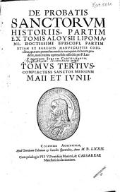 De probatis sanctorvm historiis: Complectens sanctos mensivm Maii et Ivnii