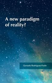 A new paradigm of reality?