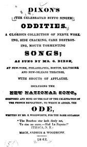 Dixon's (the Celebrated Buffo Singer) Oddities: A Collection of Nerve Working, Side Cracking, Etc. Songs as Sung by G. Dixon
