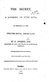 The Secret, a Comedy, in Five Acts [and in Prose].