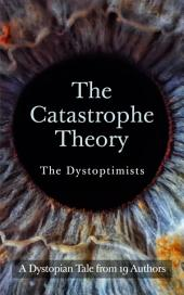 The Catastrophe Theory: A Dystopian Tale by 19 Authors