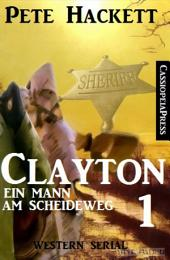 Clayton - Ein Mann am Scheideweg, Band 1: Western Serial