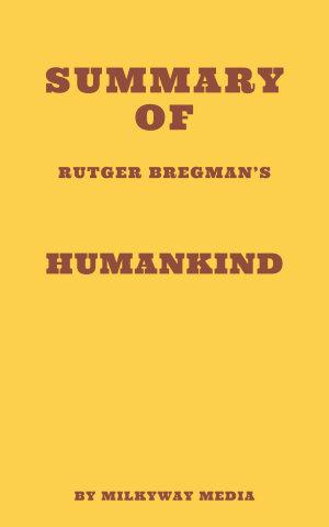 Summary of Rutger Bregman s Humankind