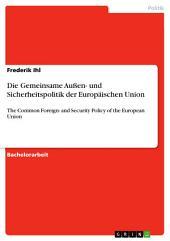 Die Gemeinsame Außen- und Sicherheitspolitik der Europäischen Union: The Common Foreign- and Security Policy of the European Union
