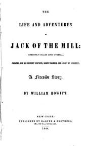 The Life and Adventures of Jack of the Mill: Commonly Called Lord Othmill; Created, for His Eminent Services, Baron Waldeck, and Knight of Kitcottie. A Fireside Story