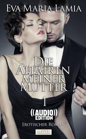 Die Affairen Meiner Mutter - Erotischer Roman (( Audio )) [Edition Edelste Erotik]: Buch & Hörbuch