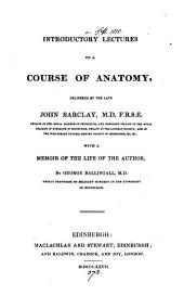 Introductory lectures to a course of anatomy, with a memoir of the author by G. Ballingall