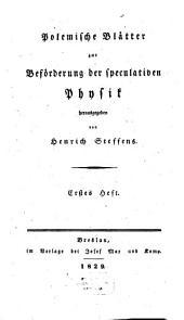 Polemische Blätter zur Beförderung der speculativen Physik: Zur Geschichte der heutigen Physik, Band 1