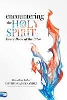Encountering the Holy Spirit in Every Book of the Bible PDF