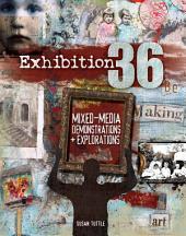 Exhibition 36: Mixed Media Demonstrations + Explorations
