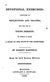 Devotional exercises: consisting of reflections and prayers, for the use of young persons. To which is added a guide to the study of the scriptures