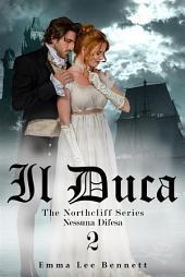 Il Duca - Nessuna Difesa vol.2 - The Northcliff Series -seconda edizione