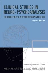 Clinical Studies in Neuro-psychoanalysis: Introduction to a Depth Neuropsychology, Edition 2