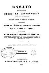 Ensayo histórico-crítico sobre la antigua legislación y principales cuerpos legales de los Reinos de León y Castilla: especialmente sobre el Código de las Siete Partidas de D. Alonso el Sabio, Volumen 1