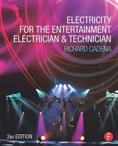 Electricity for the Entertainment Electrician & Technician: Edition 2