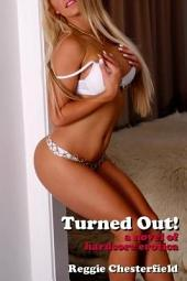Turned Out!: A Novel of Hardcore Erotica