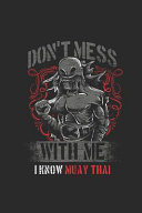 Don't Mess With Me I Know Muay Thai