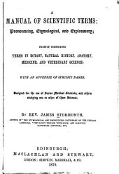 A Manual of Scientific Terms: Pronouncing, Etymological, and Explanatory : Chiefly Comprising Terms in Botany, Natural History, Anatomy, Medicine, and Veterinary Science, with an Appendix of Specific Names : Designed for the Use of Junior Medical Students, and Others Studying One Or Another of These Sciences