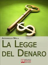 La Legge del Denaro. Comprendere, Moltiplicare e Gestire i Tuoi Soldi. (Ebook Italiano - Anteprima Gratis): Comprendere, Moltiplicare e Gestire i Tuoi Soldi