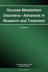 Glucose Metabolism Disorders—Advances in Research and Treatment: 2013 Edition