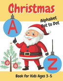 Christmas Alphabet Dot to Dot Book for Kids Ages 3-5