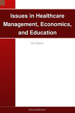 Issues in Healthcare Management, Economics, and Education: 2012 Edition