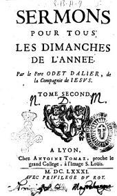 Sermons pour tous les Dimanches de l'anne'e. Par le pere Odet Dalier, de la Compagnie de Iesus. Tome premier \-second!: Volume2