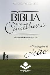 Bíblia de Estudo Conselheira - Evangelho de João: Acolhimento • Reflexão • Graça