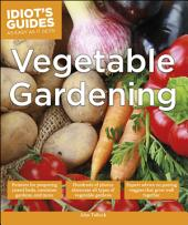 Idiot's Guides: Vegetable Gardening