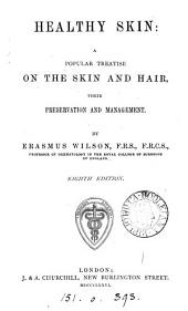 Healthy Skin: A Popular Treatise on the Skin and Hair, Their Preservation and Management