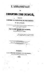 L'assassinat du dernier des Condé: démontré contre la baronne de Feuchères et ses avocats. Suivi d'observations sur les procès verbaux et de pièces importantes et inédites concernant l'enquête, le fameux testament et son procès
