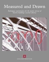 Measured and Drawn: Techniques and practice for the metric survey of historic buildings (second edition)