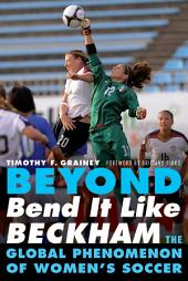 Beyond Bend It Like Beckham: The Global Phenomenon of Women's Soccer