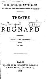 Théâtre de Regnard: Le legataire universel. Le bal