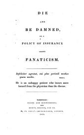 Die and be damned, or, A policy of insurance against fanaticism ...
