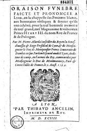 Oraison funebre faicte et prononcee a Lyon, en la chappelle des Penitens blancs, aux honoraires obseques & seruice qu'ils ont celebré, pour la ... memoire ... de... Henry III. ...