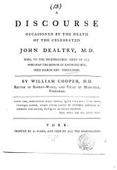 A Discourse Occasioned by the Death of the Celebrated John Dealtry, M.D.: Who, ... Died March XXV. MDCCLXXIII. By William Cooper, ...