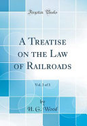 A Treatise on the Law of Railroads  Vol  3 of 3  Classic Reprint  PDF