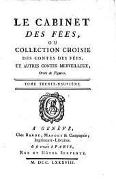 Le Cabinet Des Fées, Ou Collection Choisie Des Contes Des Fées Et Autres Contes Merveilleux: Ornées de Figures, Volume39