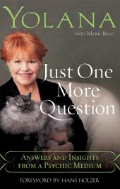 Just One More Question: Answers and Insights from a Psychic Medium