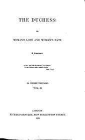 The Duchess; Or, Woman's Love and Woman's Hate: A Romance, Volume 2