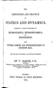 The Principles and Practice of Statics and Dynamics, Embracing a Clear Development of Hydrostatics, Hydrodynamics, and Pneumatics: with Central Forces and Super-elevation of Exterior Rail, Etc