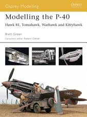 Modelling the P-40: Hawk 81, Tomahawk, Warhawk and Kittyhawk