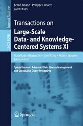 Transactions on Large-Scale Data- and Knowledge-Centered Systems XI: Special Issue on Advanced Data Stream Management and Continuous Query Processing