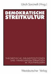 Demokratische Streitkultur: Theoretische Grundpositionen und Handlungsalternativen in Politikfeldern