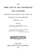 The Army Lists of the Roundheads and Cavaliers: Containing the Names of the Officers in the Royal and Parliamentary Armies of 1642