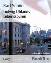 Ludwig Uhlands Lebensspuren