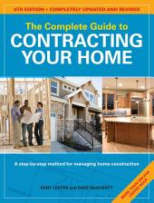 The Complete Guide to Contracting Your Home: Edition 4