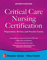 Critical Care Nursing Certification  Preparation  Review  and Practice Exams  Seventh Edition PDF